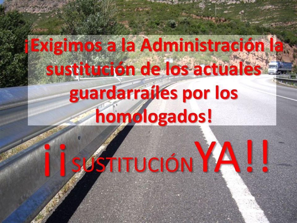 ¡Exigimos a la Administración la sustitución de los actuales guardarraíles por los homologados! ¡¡ SUSTITUCIÓN YA!!