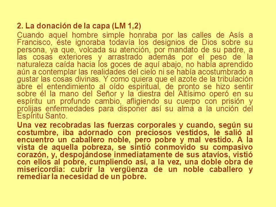 2. La donación de la capa (LM 1,2) Cuando aquel hombre simple honraba por las calles de Asís a Francisco, éste ignoraba todavía los designios de Dios