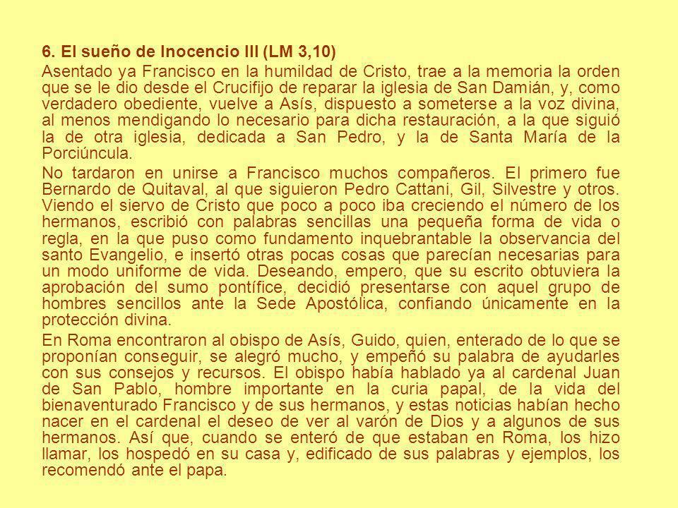 6. El sueño de Inocencio III (LM 3,10) Asentado ya Francisco en la humildad de Cristo, trae a la memoria la orden que se le dio desde el Crucifijo de