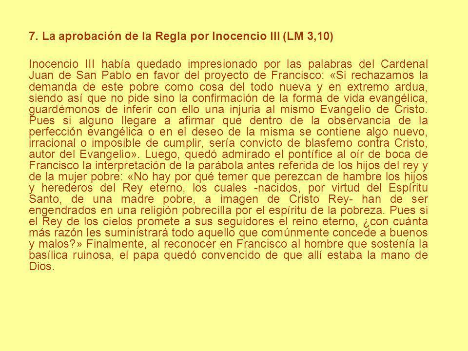 7. La aprobación de la Regla por Inocencio III (LM 3,10) Inocencio III había quedado impresionado por las palabras del Cardenal Juan de San Pablo en f