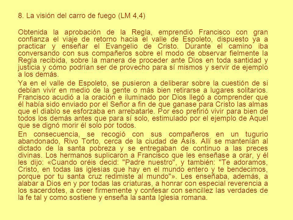 8. La visión del carro de fuego (LM 4,4) Obtenida la aprobación de la Regla, emprendió Francisco con gran confianza el viaje de retorno hacia el valle