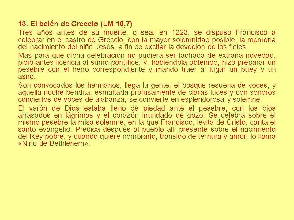 13. El belén de Greccio (LM 10,7) Tres años antes de su muerte, o sea, en 1223, se dispuso Francisco a celebrar en el castro de Greccio, con la mayor