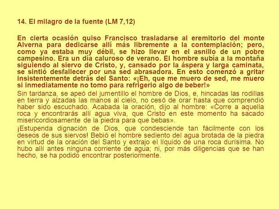 14. El milagro de la fuente (LM 7,12) En cierta ocasión quiso Francisco trasladarse al eremitorio del monte Alverna para dedicarse allí más libremente
