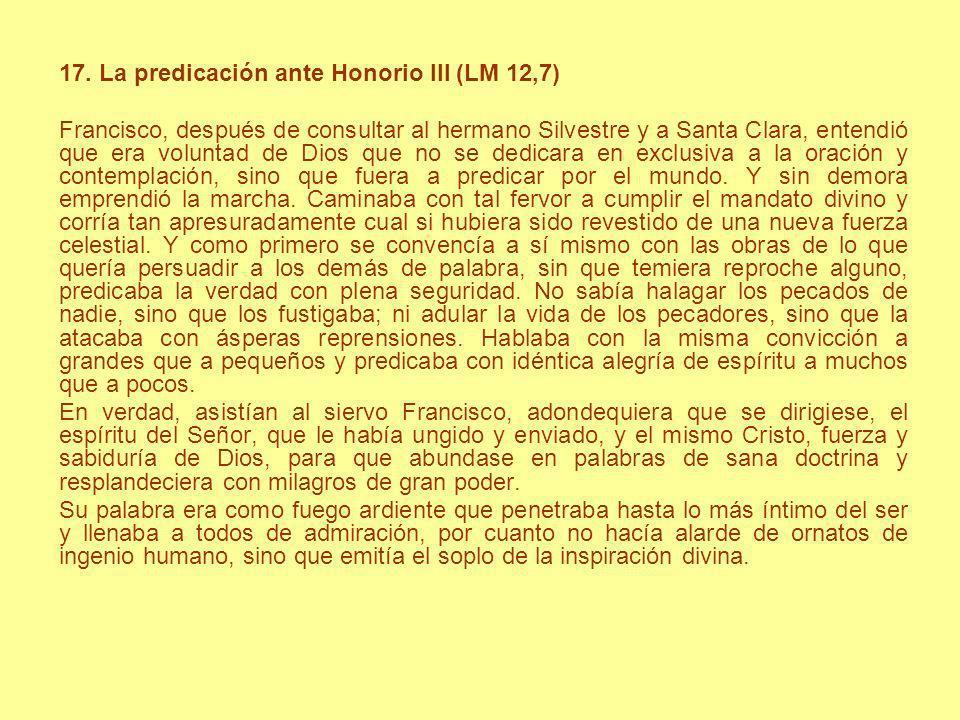 17. La predicación ante Honorio III (LM 12,7) Francisco, después de consultar al hermano Silvestre y a Santa Clara, entendió que era voluntad de Dios
