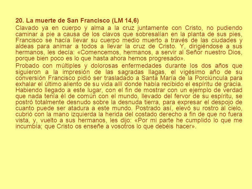 20. La muerte de San Francisco (LM 14,6) Clavado ya en cuerpo y alma a la cruz juntamente con Cristo, no pudiendo caminar a pie a causa de los clavos