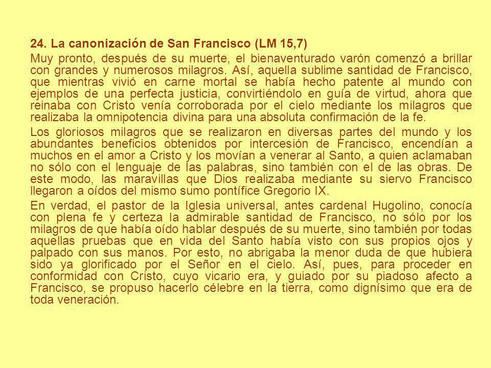 24. La canonización de San Francisco (LM 15,7) Muy pronto, después de su muerte, el bienaventurado varón comenzó a brillar con grandes y numerosos mil