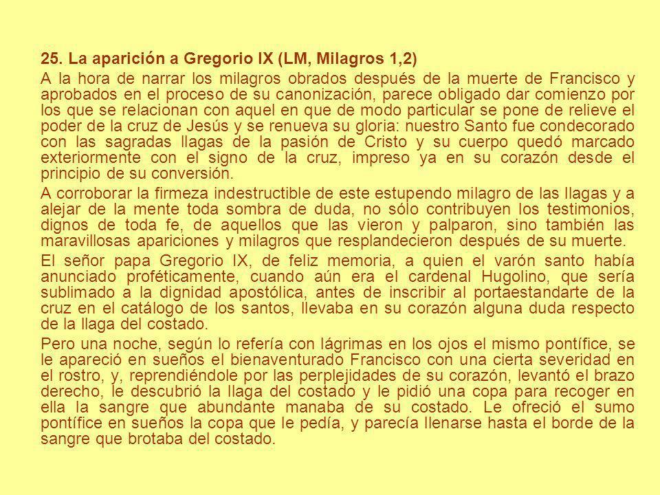 25. La aparición a Gregorio IX (LM, Milagros 1,2) A la hora de narrar los milagros obrados después de la muerte de Francisco y aprobados en el proceso