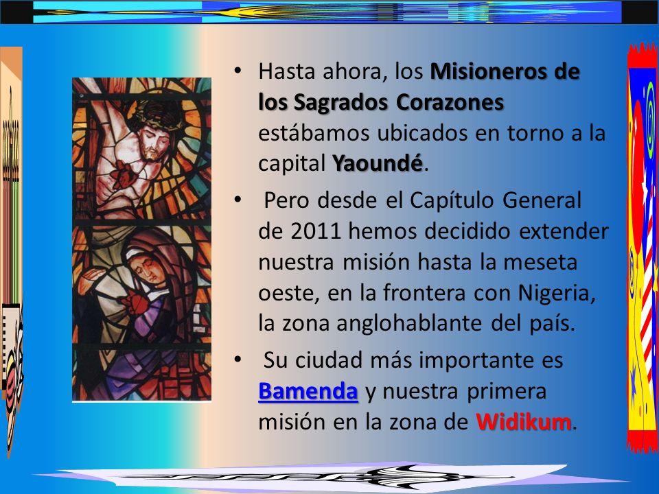 Misioneros de los Sagrados Corazones Yaoundé Hasta ahora, los Misioneros de los Sagrados Corazones estábamos ubicados en torno a la capital Yaoundé.