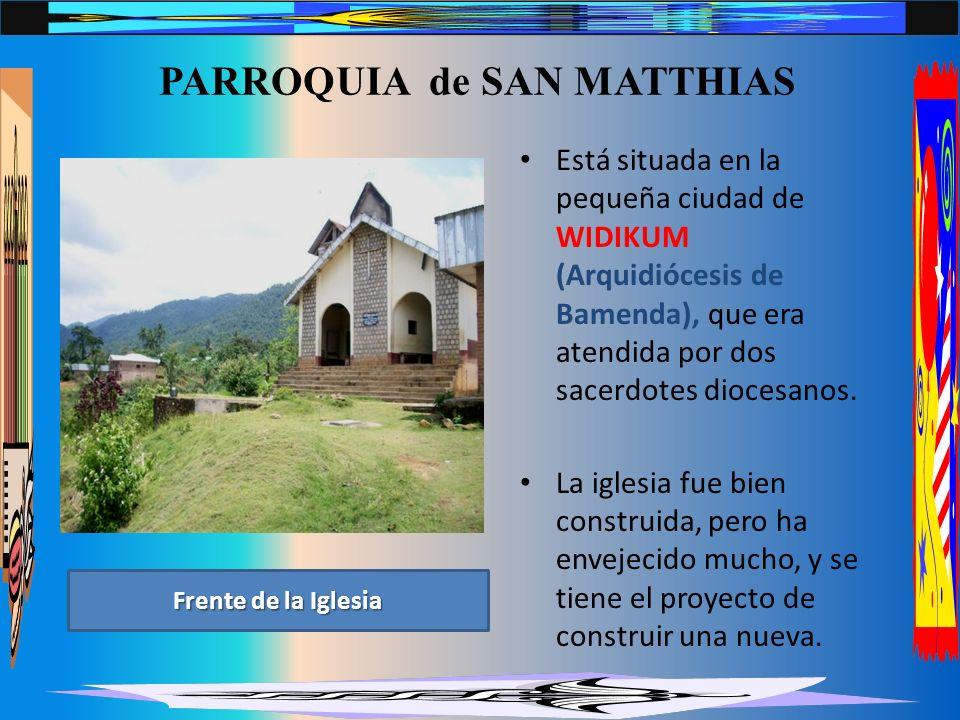 PARROQUIA de SAN MATTHIAS Está situada en la pequeña ciudad de WIDIKUM (Arquidiócesis de Bamenda), que era atendida por dos sacerdotes diocesanos.