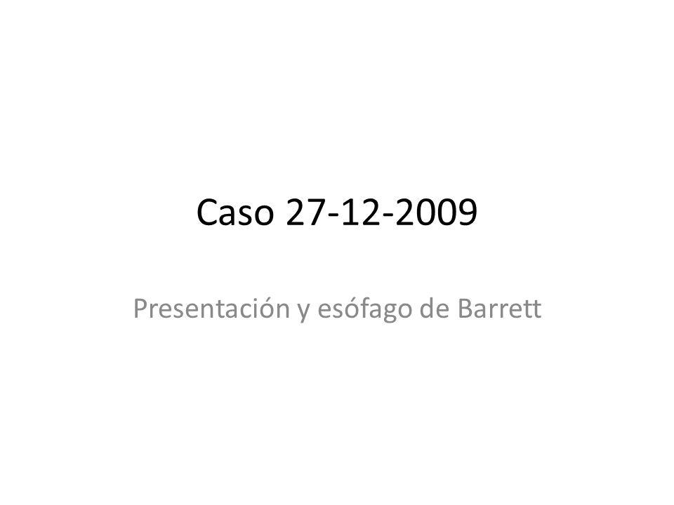 Caso 27-12-2009 Presentación y esófago de Barrett