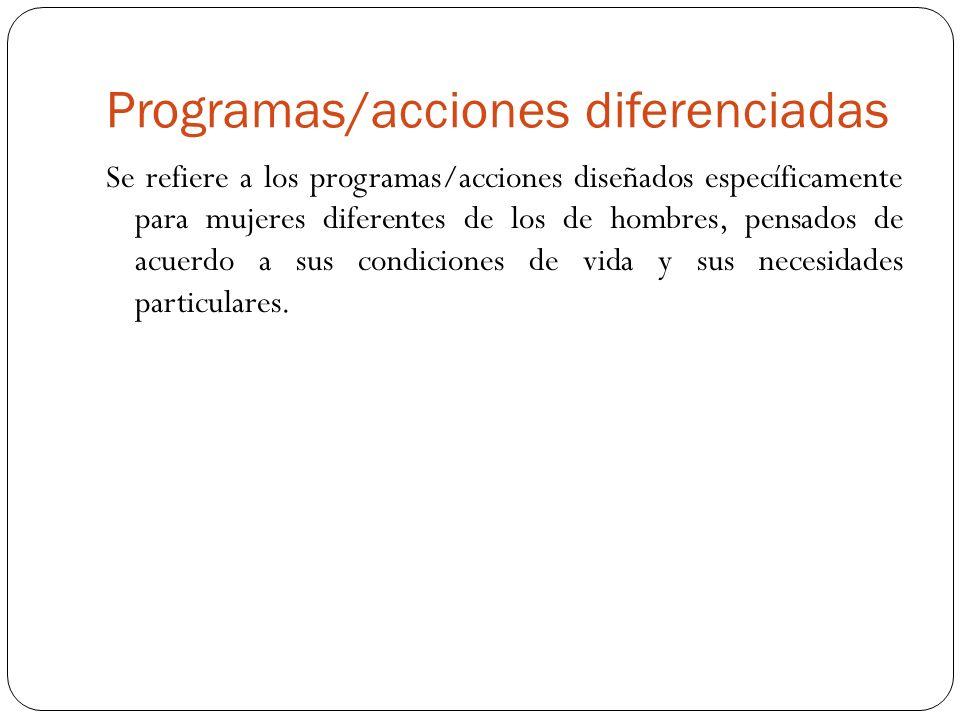 Programas/acciones diferenciadas Se refiere a los programas/acciones diseñados específicamente para mujeres diferentes de los de hombres, pensados de