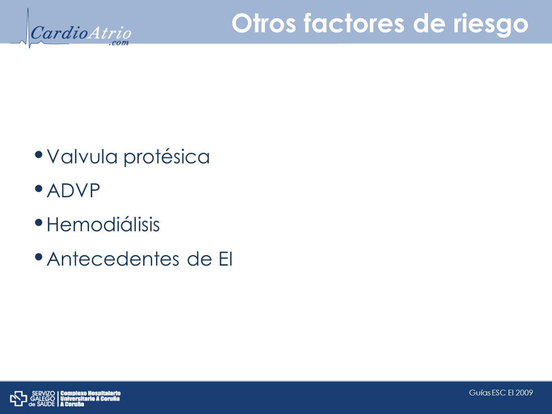 Otros factores de riesgo Valvula protésica ADVP Hemodiálisis Antecedentes de EI Guías ESC EI 2009