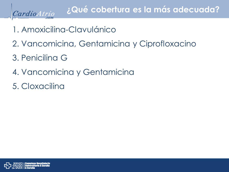 ¿Qué cobertura es la más adecuada? 1. Amoxicilina-Clavulánico 2. Vancomicina, Gentamicina y Ciprofloxacino 3. Penicilina G 4. Vancomicina y Gentamicin