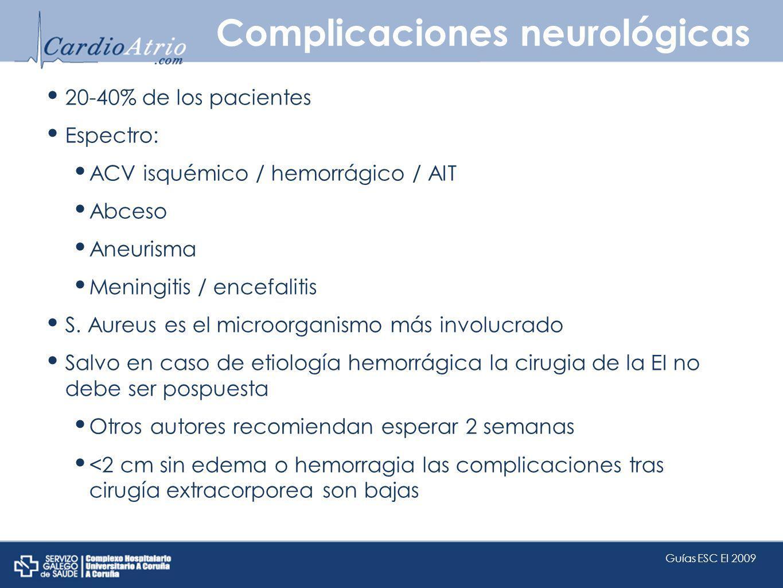 Complicaciones neurológicas 20-40% de los pacientes Espectro: ACV isquémico / hemorrágico / AIT Abceso Aneurisma Meningitis / encefalitis S. Aureus es