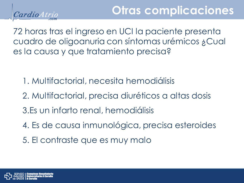 Otras complicaciones 72 horas tras el ingreso en UCI la paciente presenta cuadro de oligoanuria con síntomas urémicos ¿Cual es la causa y que tratamie