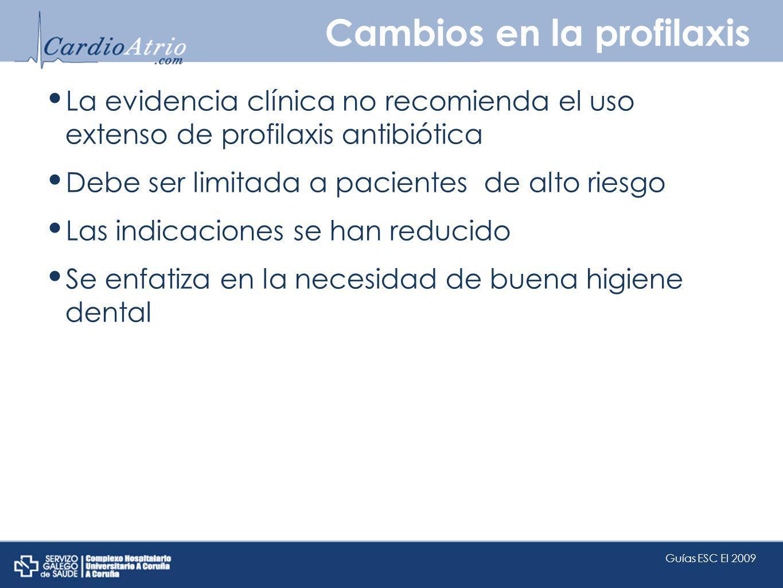 Cambios en la profilaxis La evidencia clínica no recomienda el uso extenso de profilaxis antibiótica Debe ser limitada a pacientes de alto riesgo Las
