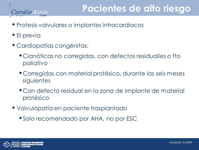 Pacientes de alto riesgo Protesis valvulares o implantes intracardiacos EI previa Cardiopatías congénitas: Cianóticas no corregidas, con defectos resi
