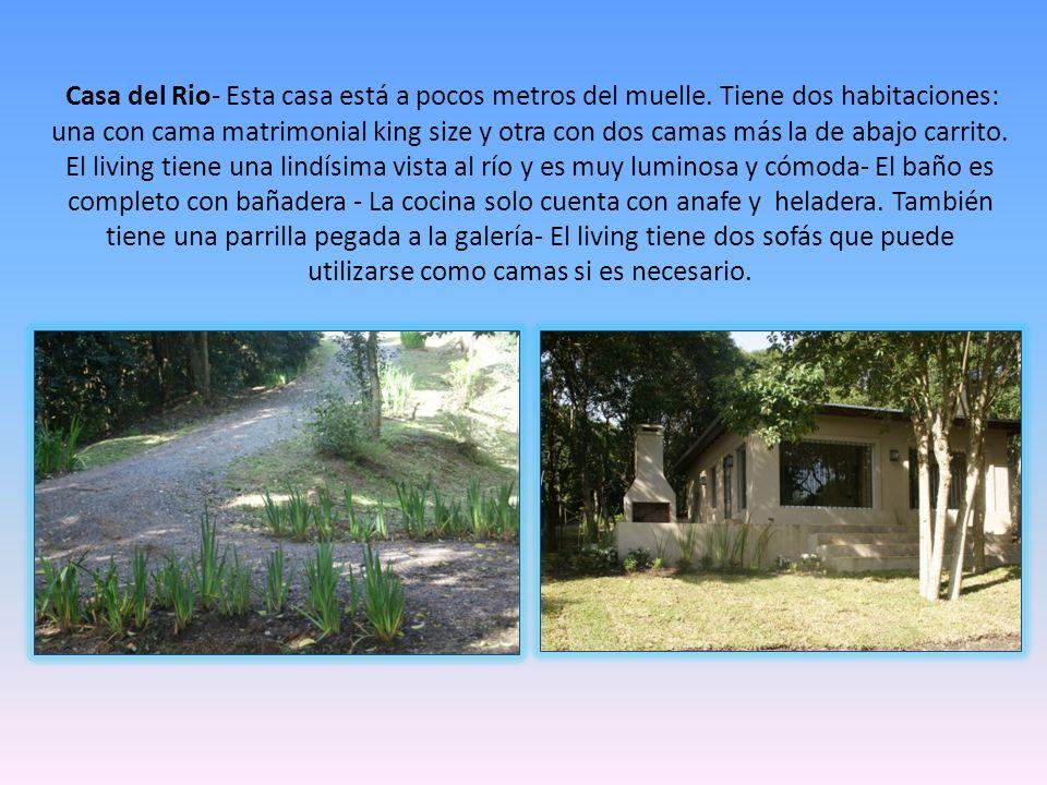 Casa del Rio- Esta casa está a pocos metros del muelle. Tiene dos habitaciones: una con cama matrimonial king size y otra con dos camas más la de abaj