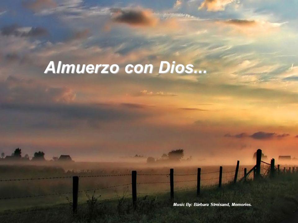 Music By: Bárbara Streisand, Memories. Almuerzo con Dios...