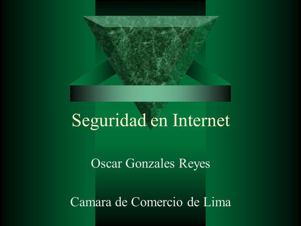 Seguridad en Internet Oscar Gonzales Reyes Camara de Comercio de Lima