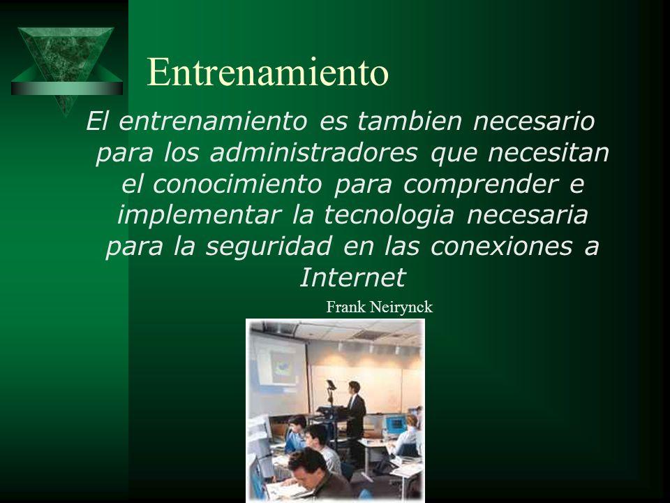 Entrenamiento El entrenamiento es tambien necesario para los administradores que necesitan el conocimiento para comprender e implementar la tecnologia necesaria para la seguridad en las conexiones a Internet Frank Neirynck