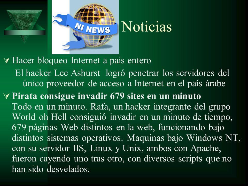 Noticias Hacer bloqueo Internet a pais entero El hacker Lee Ashurst logró penetrar los servidores del único proveedor de acceso a Internet en el país árabe Pirata consigue invadir 679 sites en un minuto Todo en un minuto.