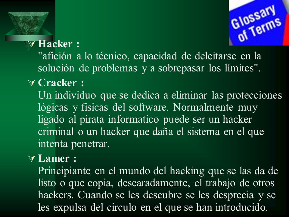 Hacker : afición a lo técnico, capacidad de deleitarse en la solución de problemas y a sobrepasar los límites .