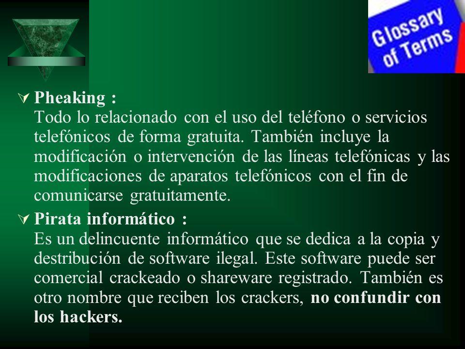 Pheaking : Todo lo relacionado con el uso del teléfono o servicios telefónicos de forma gratuita. También incluye la modificación o intervención de la