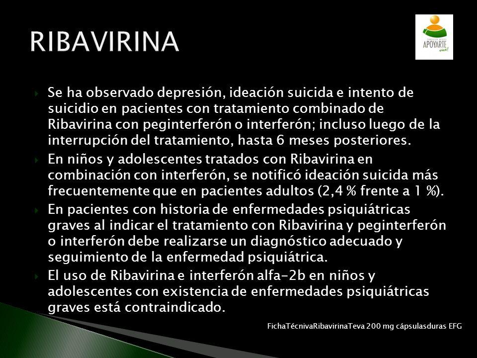 Se ha observado depresión, ideación suicida e intento de suicidio en pacientes con tratamiento combinado de Ribavirina con peginterferón o interferón;
