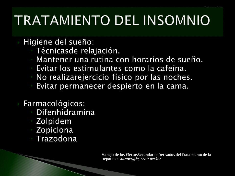 Higiene del sueño: Técnicasde relajación. Mantener una rutina con horarios de sueño. Evitar los estimulantes como la cafeína. No realizarejercicio fís