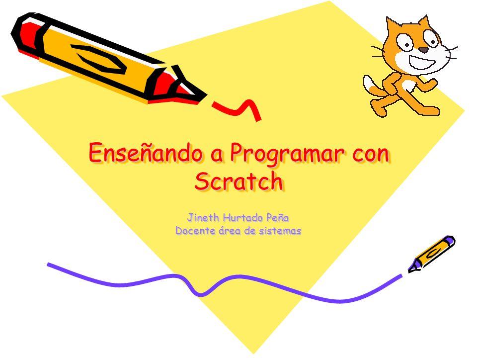 Enseñando a Programar con Scratch Jineth Hurtado Peña Docente área de sistemas