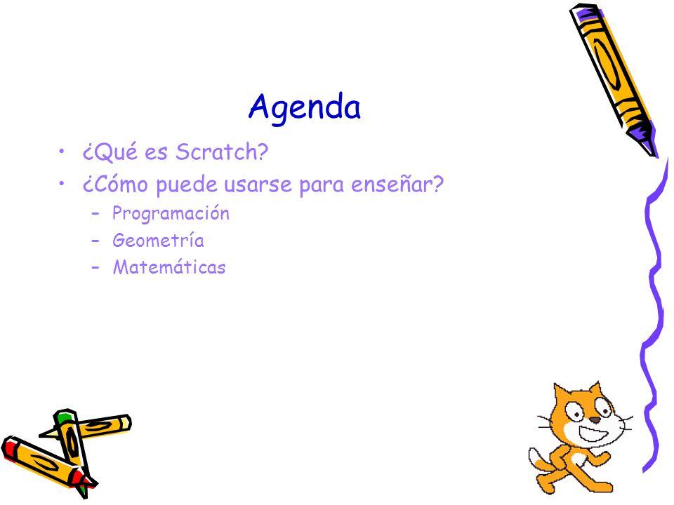 Agenda ¿Qué es Scratch? ¿Cómo puede usarse para enseñar? –Programación –Geometría –Matemáticas