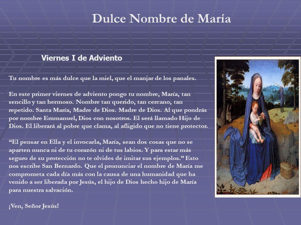 Dulce Nombre de María Viernes I de Adviento Tu nombre es más dulce que la miel, que el manjar de los panales.