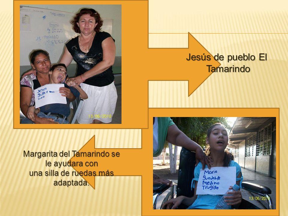 Jesús de pueblo El Tamarindo Margarita del Tamarindo se le ayudara con una silla de ruedas más adaptada.