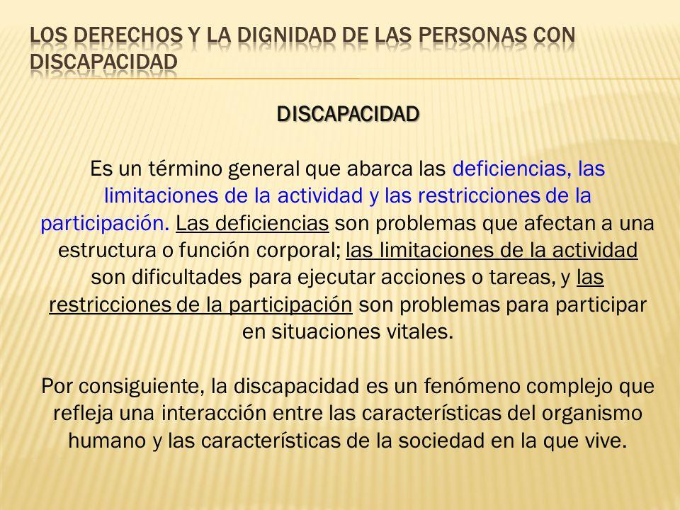 DISCAPACIDAD Es un término general que abarca las deficiencias, las limitaciones de la actividad y las restricciones de la participación.