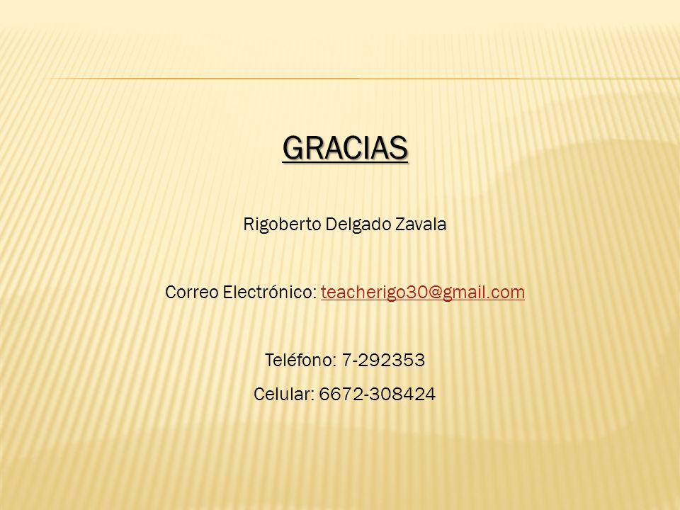 GRACIAS Rigoberto Delgado Zavala Correo Electrónico: teacherigo30@gmail.comteacherigo30@gmail.com Teléfono: 7-292353 Celular: 6672-308424