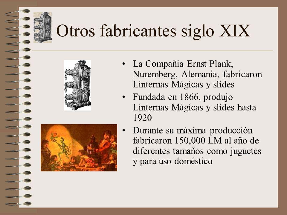 Otros fabricantes siglo XIX La Compañia Ernst Plank, Nuremberg, Alemania, fabricaron Linternas Mágicas y slides Fundada en 1866, produjo Linternas Mágicas y slides hasta 1920 Durante su máxima producción fabricaron 150,000 LM al año de diferentes tamaños como juguetes y para uso doméstico