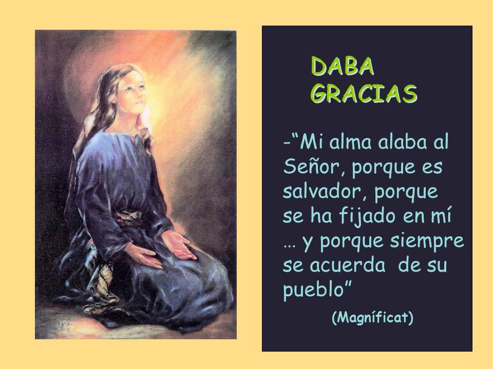 DABA GRACIAS DABA GRACIAS y lo hacía con cantos de alabanza como el Magníficat y lo hacía con cantos de alabanza como el Magníficat