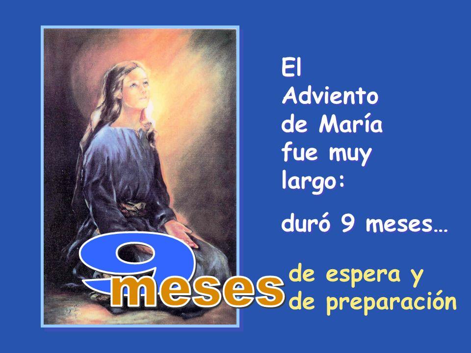 El Adviento de María fue muy largo: El Adviento de María fue muy largo: duró 9 meses… duró 9 meses… de espera y de preparación