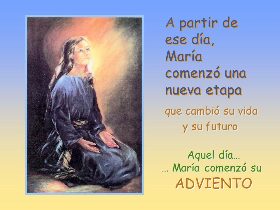 A partir de ese día, María comenzó una nueva etapa A partir de ese día, María comenzó una nueva etapa que cambió su vida y su futuro … María comenzó su … María comenzó su Aquel día… Aquel día… ADVIENTO
