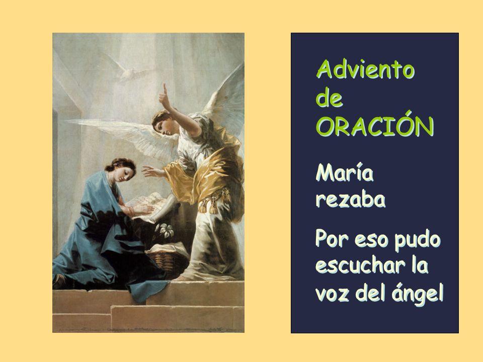 María rezaba María rezaba Adviento de ORACIÓN Por eso pudo escuchar la voz del ángel Por eso pudo escuchar la voz del ángel
