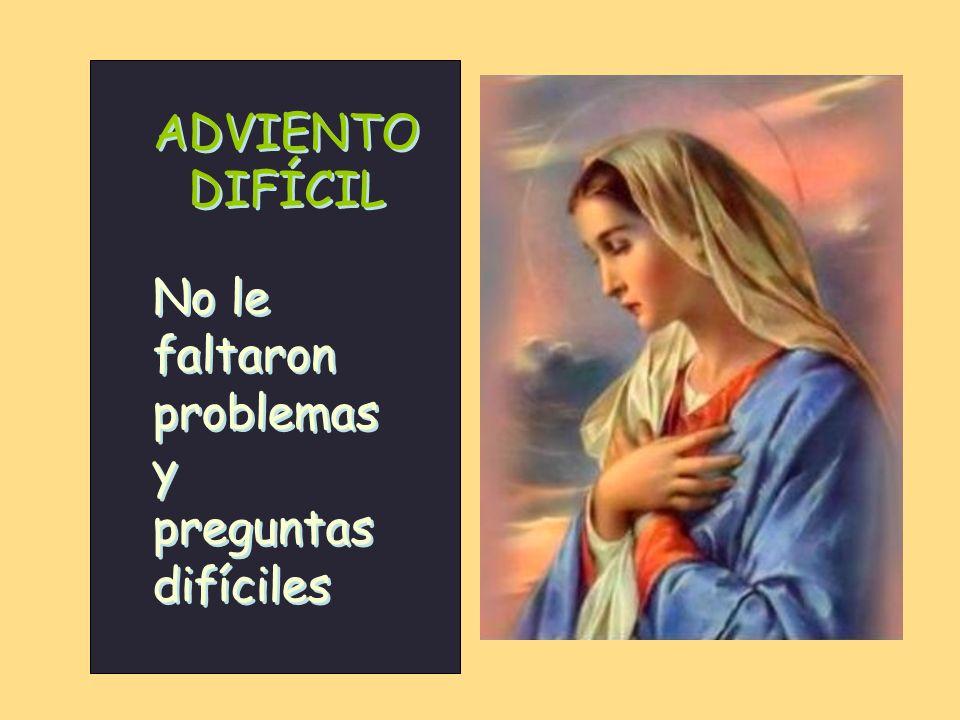 ADVIENTO DIFÍCIL No le faltaron problemas y preguntas difíciles No le faltaron problemas y preguntas difíciles
