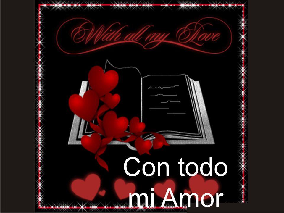 Con todo mi Amor ¡Dios te bendiga! ¡Que pases un feliz día!