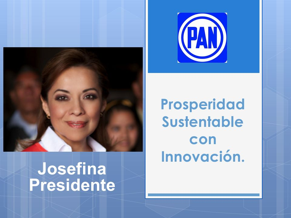 Prosperidad Sustentable con Innovación. Josefina Presidente