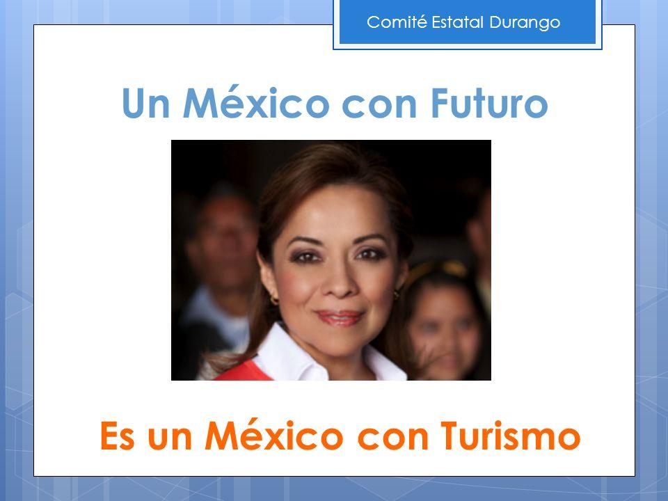 Un México con Futuro Es un México con Turismo Comité Estatal Durango
