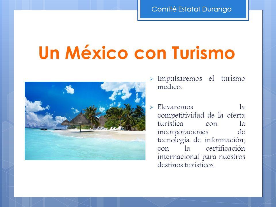 Impulsaremos el turismo medico. Elevaremos la competitividad de la oferta turística con la incorporaciones de tecnología de información; con la certif