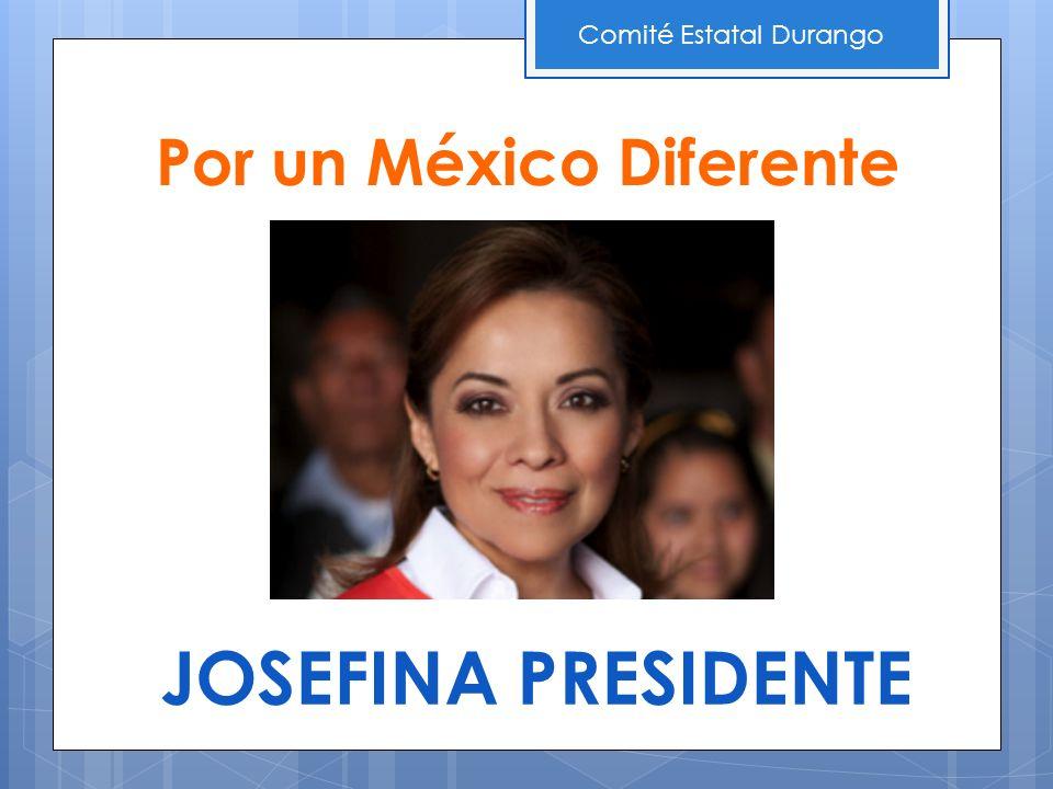 Por un México Diferente JOSEFINA PRESIDENTE Comité Estatal Durango