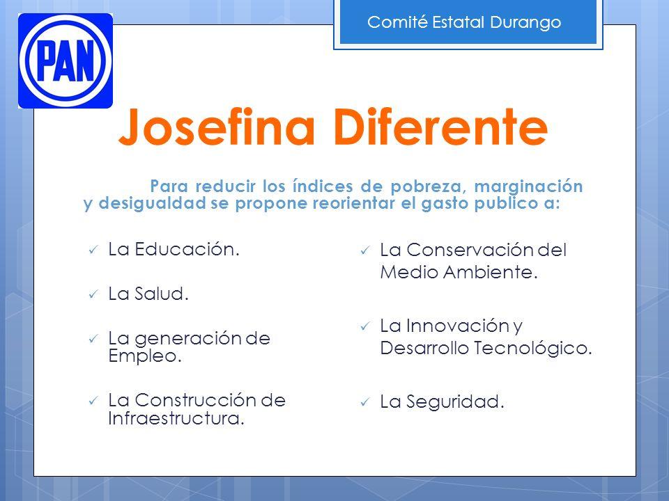 Josefina Diferente La Educación. La Salud. La generación de Empleo. La Construcción de Infraestructura. Para reducir los índices de pobreza, marginaci
