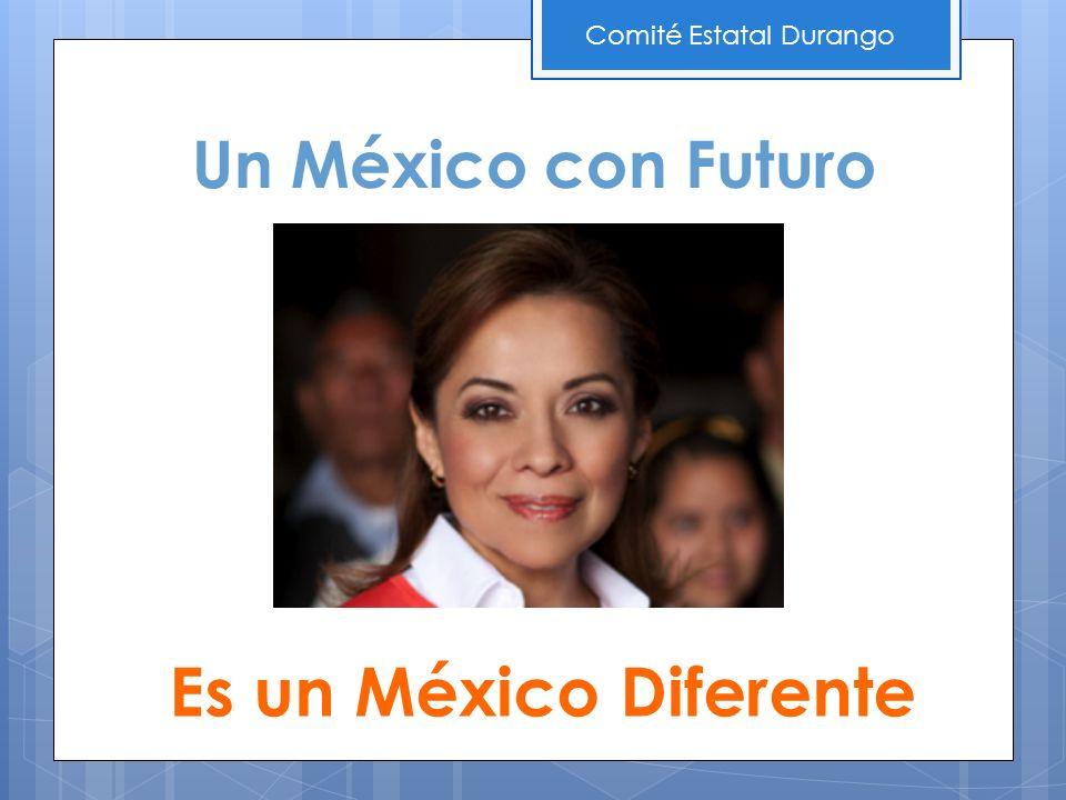 Un México con Futuro Es un México Diferente Comité Estatal Durango