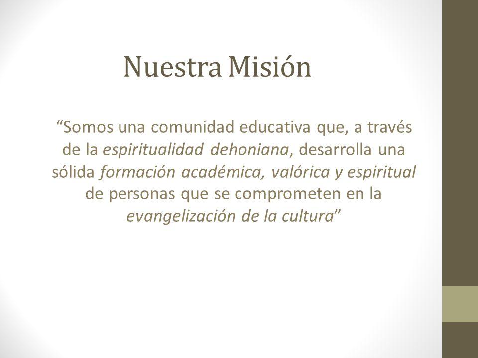 Nuestra Misión Somos una comunidad educativa que, a través de la espiritualidad dehoniana, desarrolla una sólida formación académica, valórica y espiritual de personas que se comprometen en la evangelización de la cultura
